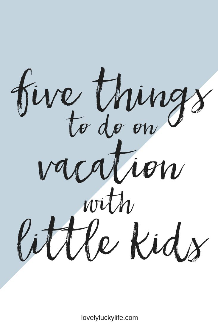 5 things to do on vacation with little kids // lovelyluckylife.com