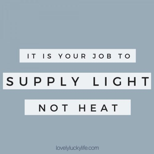 motherhood quote: it is your job to supply light, not heat #motherhood #quotes