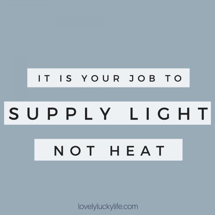 motherhood quote: it is your job to supply light, not heat #motherhood #quotes