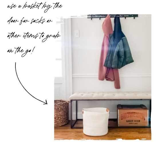 Life Hack - Keep a basket next to the door for socks or other items to grab on the go!